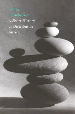 A Short History Of Distributive Justice By Fleischacker, Samuel