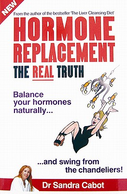 Hormone Replacement, the Real Truth By Cabot, Sandra